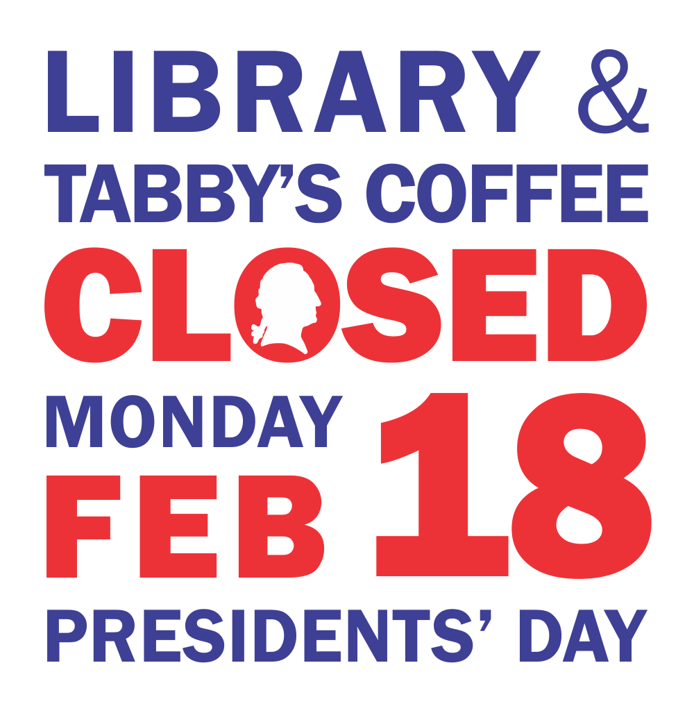 The library and Tabby's Coffee will be closed on Monday, February 18 in observance of Presidents' Day.