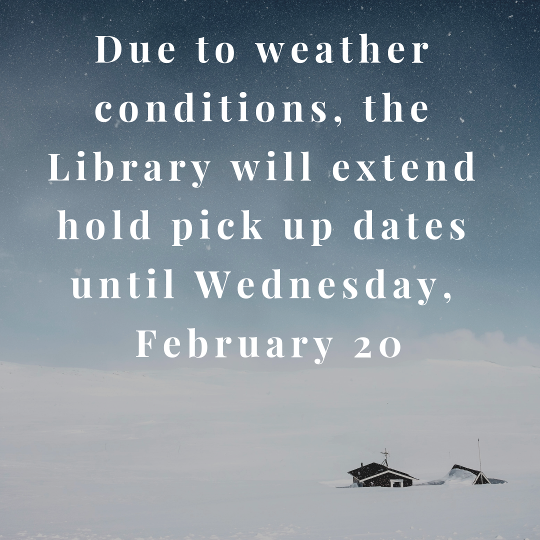 Due to weather conditions, the Library will extend holds until February 20