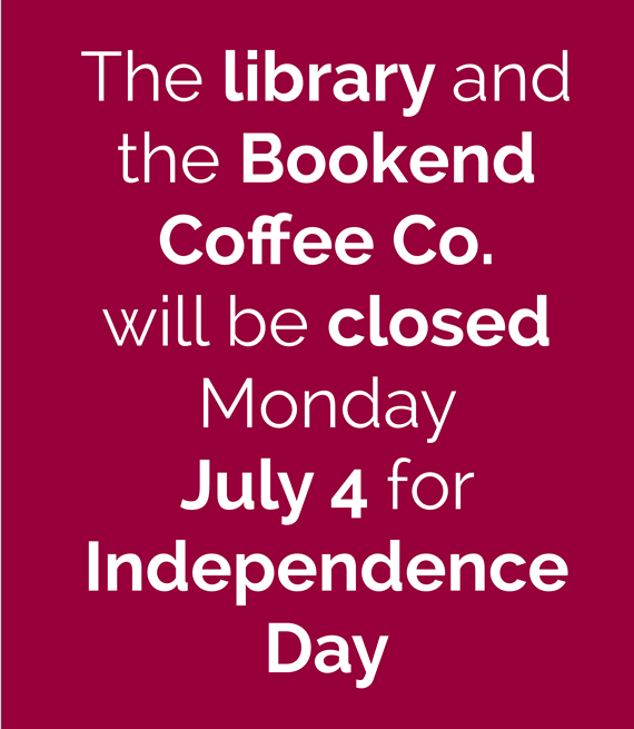 The library and Bookend Coffee will be closed Monday, July 4 for Independence Day