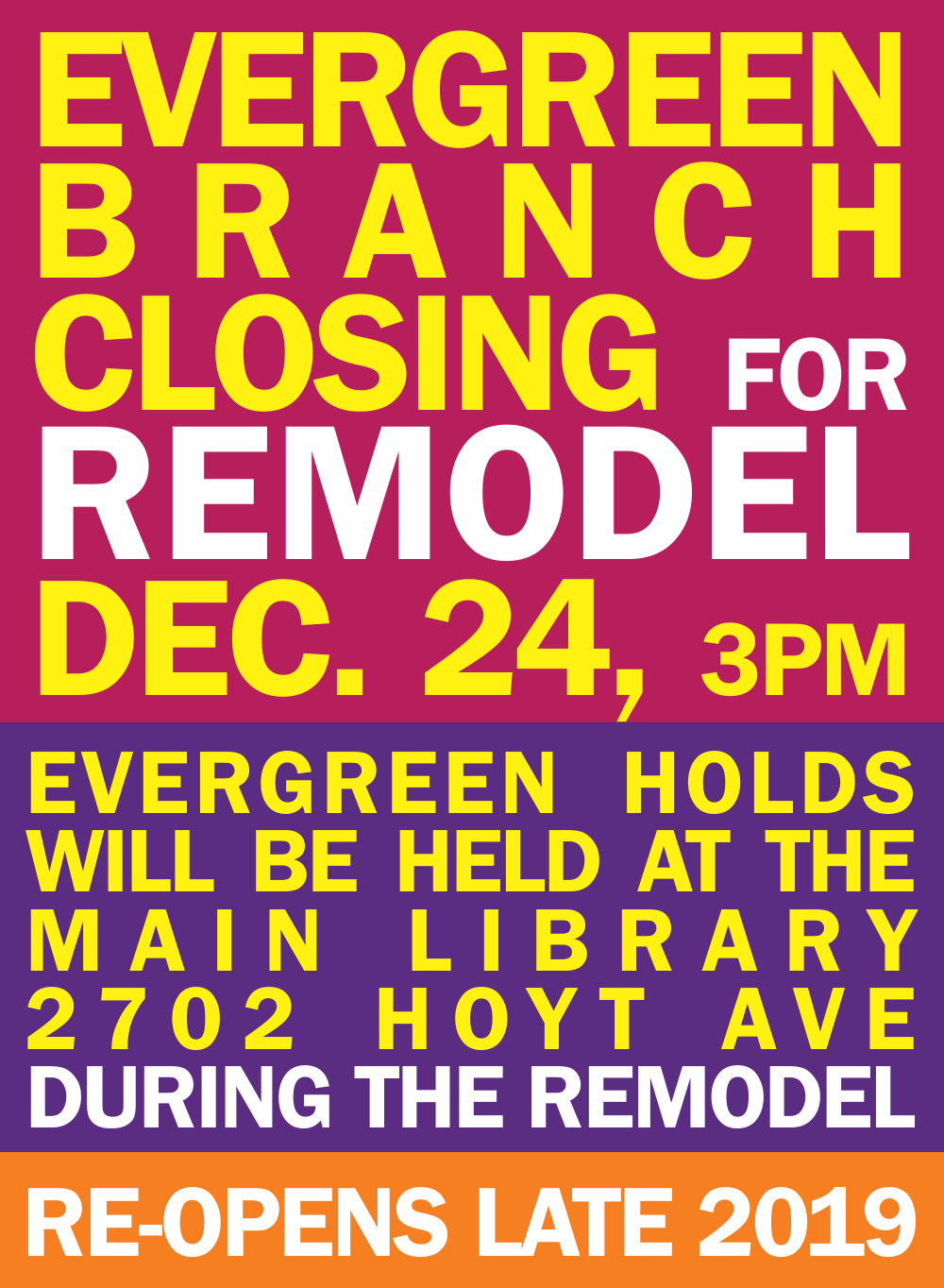 Evergreen Branch closes for remodelling on Dec. 24 Holds will be held at Main Library 2702 Hoyt Evergreen will re-open late 2019