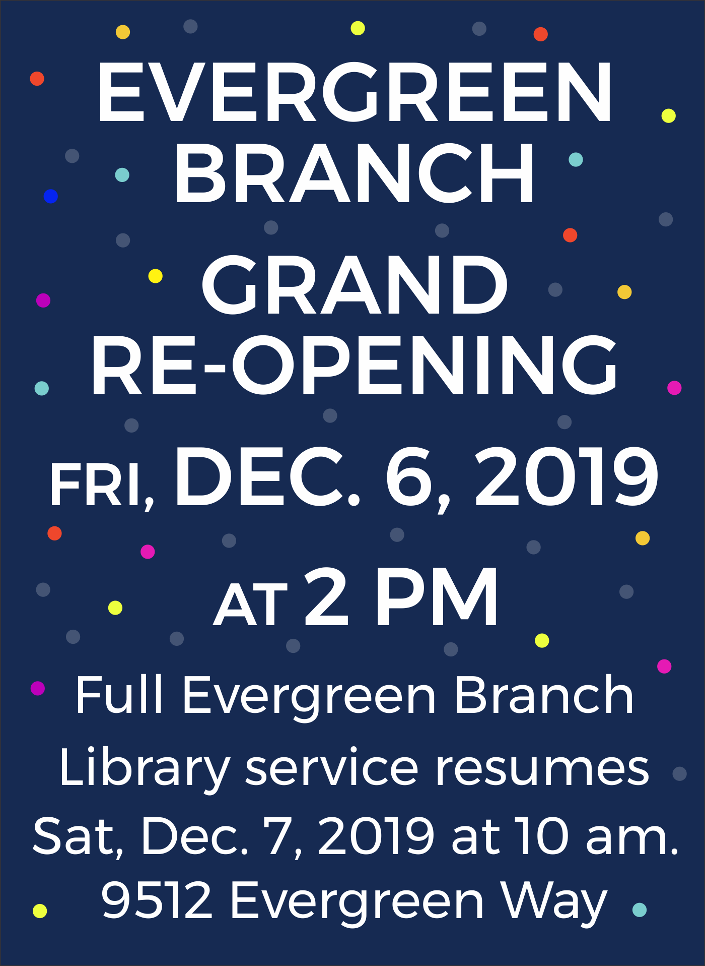 Evergreen Branch will open on Fri, Dec. 6, 2019 at 2PM and will resume normal hours on Sat, Dec. 7th at 10AM.
