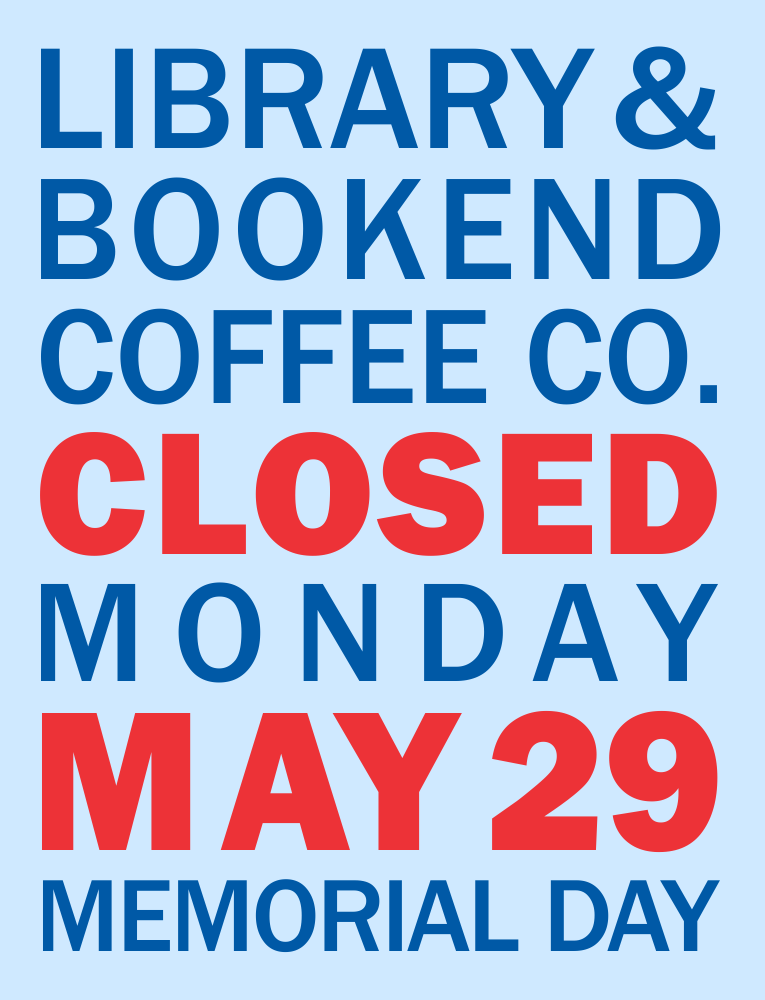 The Library and Bookend Coffee Co. will be closed Monday, May 29 for Memorial Day